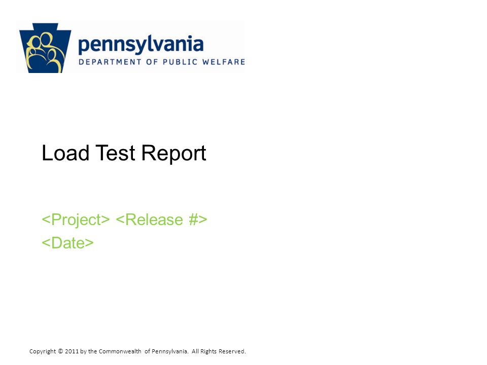 Copyright © 2011 by the Commonwealth of Pennsylvania. All Rights Reserved. Load Test Report