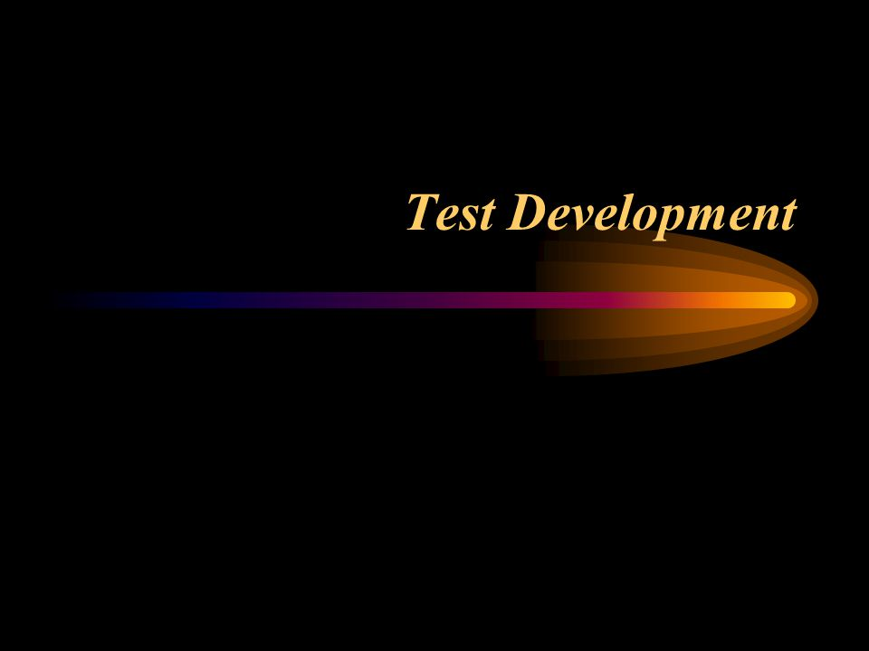 stages Test conceptualization –defining the test Test construction –Selecting a measurement scale –Developing items Test tryout Item analysis Revising the test