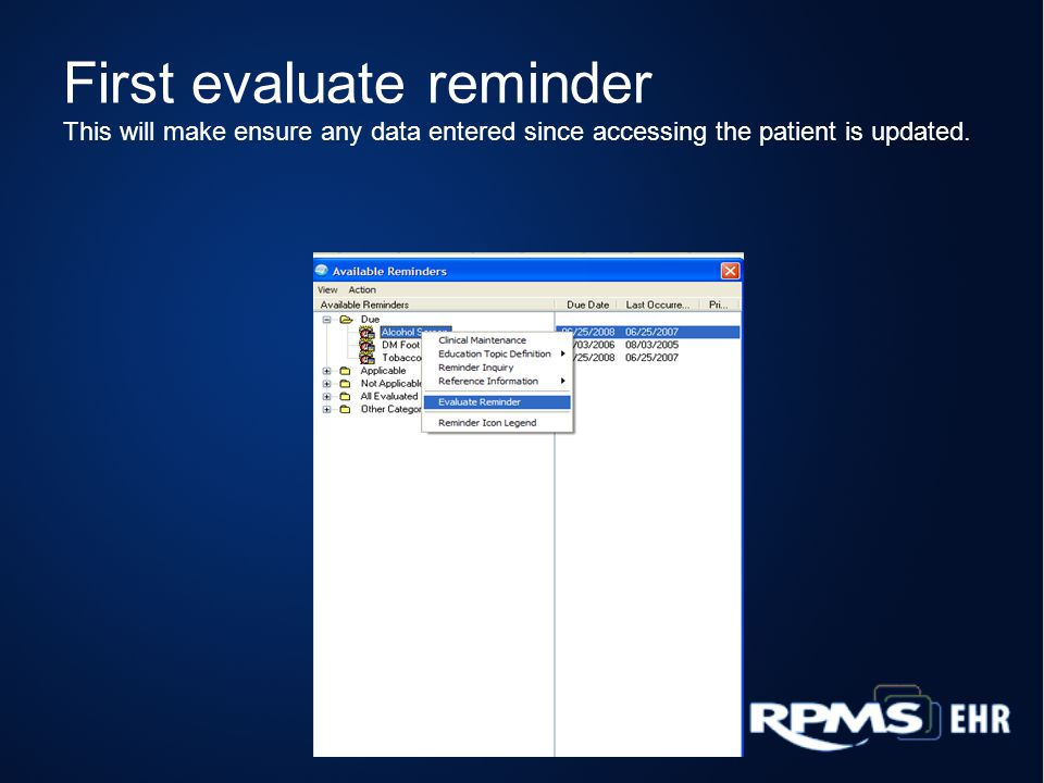 First evaluate reminder This will make ensure any data entered since accessing the patient is updated.