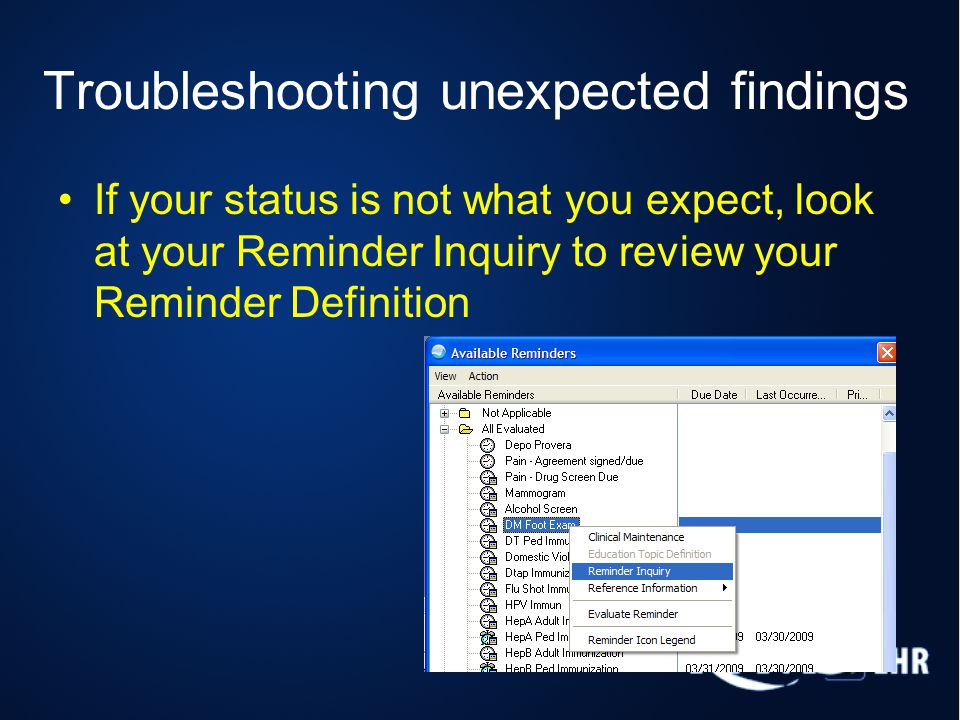Troubleshooting unexpected findings If your status is not what you expect, look at your Reminder Inquiry to review your Reminder Definition