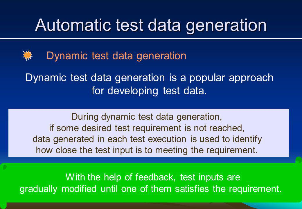 Automatic test data generation Dynamic test data generation Dynamic test data generation is a popular approach for developing test data.
