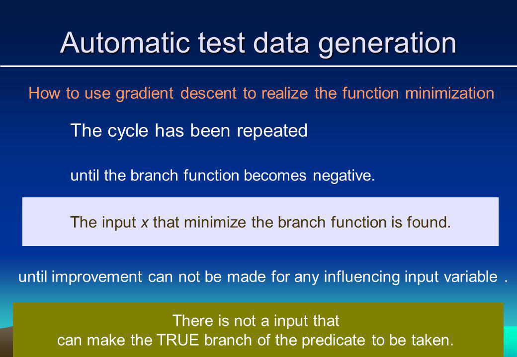 Automatic test data generation How to use gradient descent to realize the function minimization The cycle has been repeated until improvement can not be made for any influencing input variable.