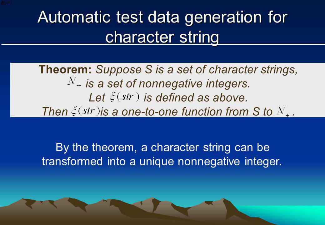 Automatic test data generation for character string By the theorem, a character string can be transformed into a unique nonnegative integer.