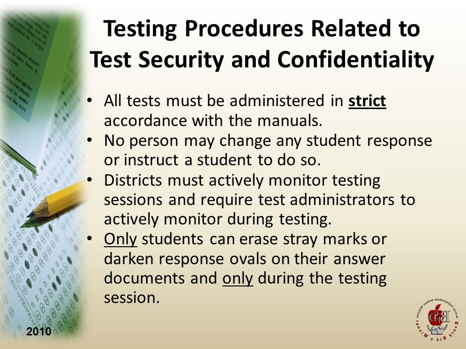 2010 Testing Procedures Related to Test Security and Confidentiality All tests must be administered in strict accordance with the manuals.
