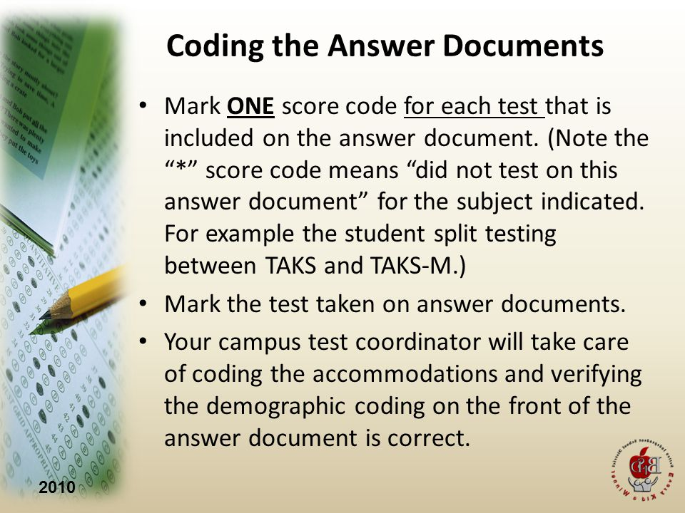 2010 Coding the Answer Documents Mark ONE score code for each test that is included on the answer document.