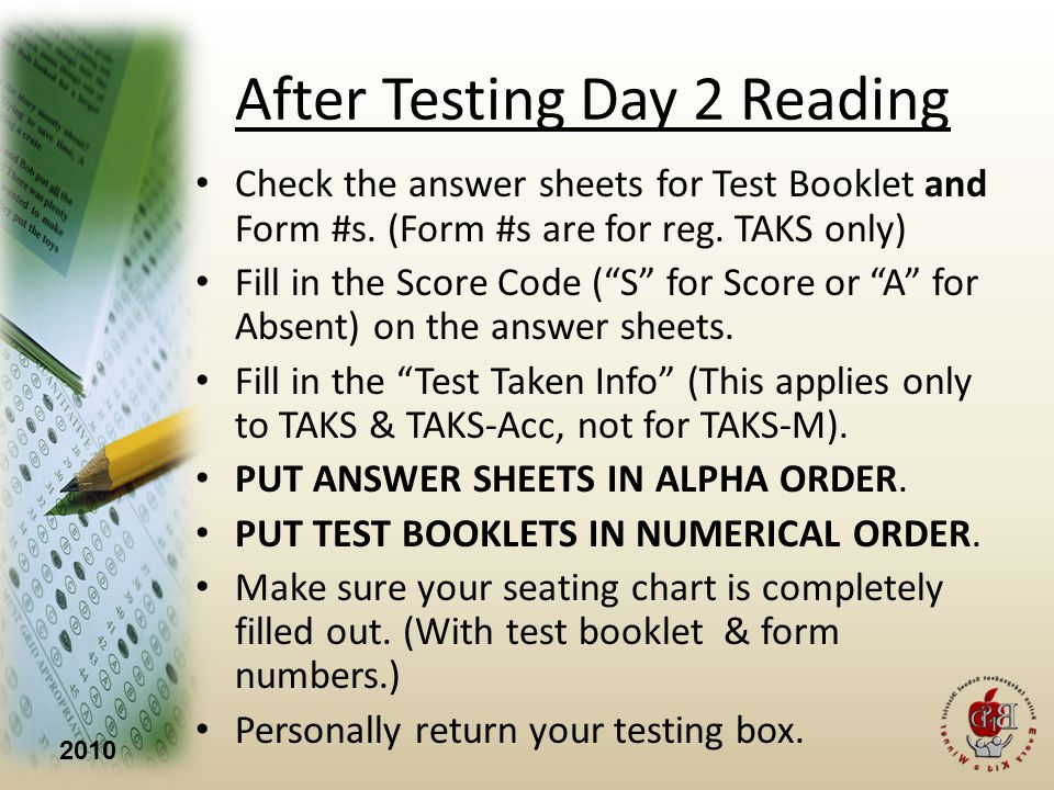 2010 After Testing Day 2 Reading Check the answer sheets for Test Booklet and Form #s.