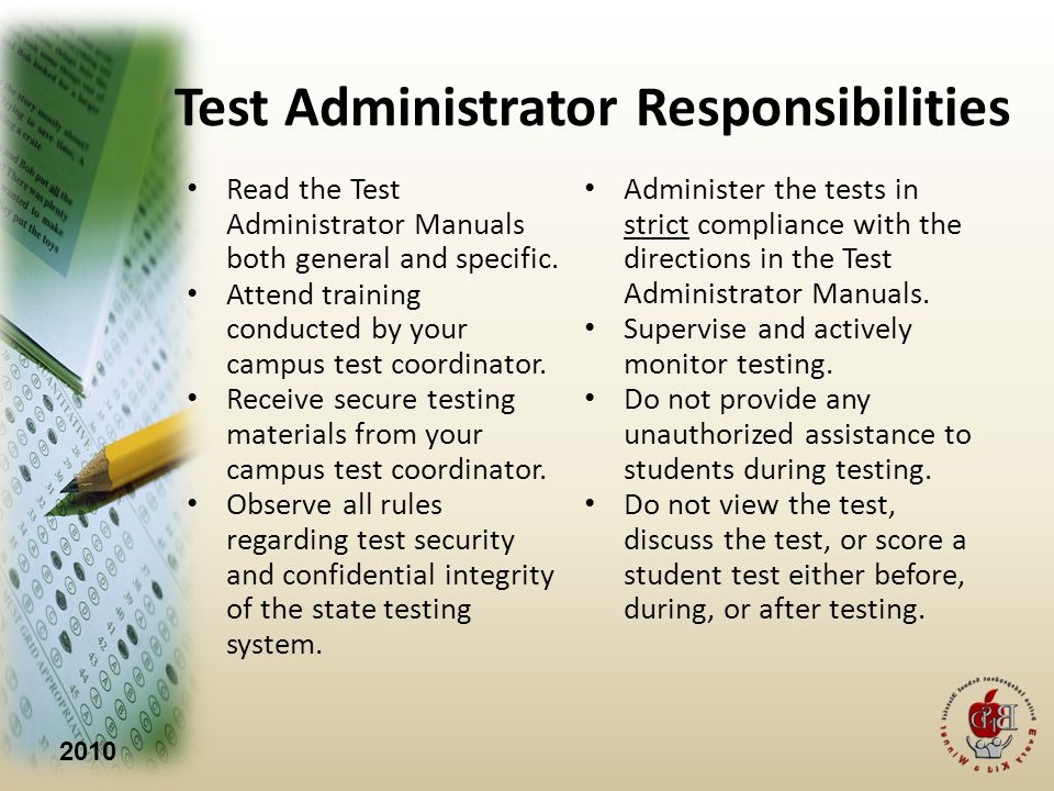 2010 Test Administrator Responsibilities Read the Test Administrator Manuals both general and specific.