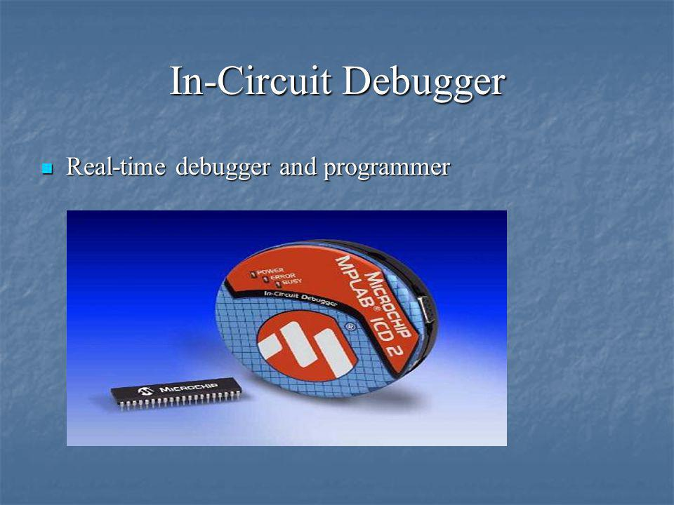 In-Circuit Debugger Real-time debugger and programmer Real-time debugger and programmer