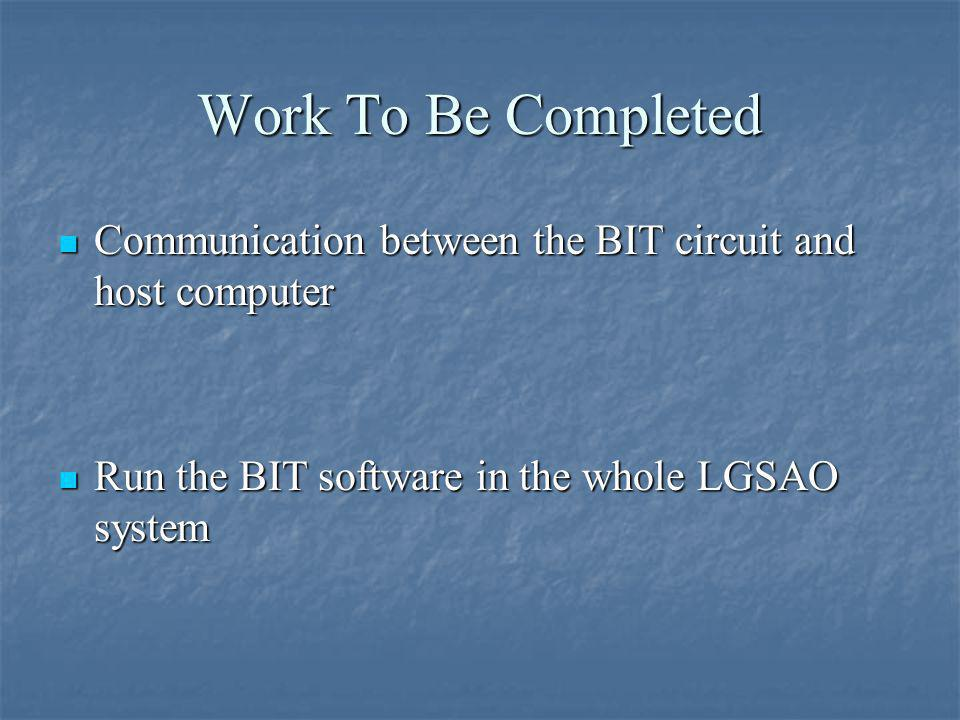 Work To Be Completed Communication between the BIT circuit and host computer Communication between the BIT circuit and host computer Run the BIT software in the whole LGSAO system Run the BIT software in the whole LGSAO system