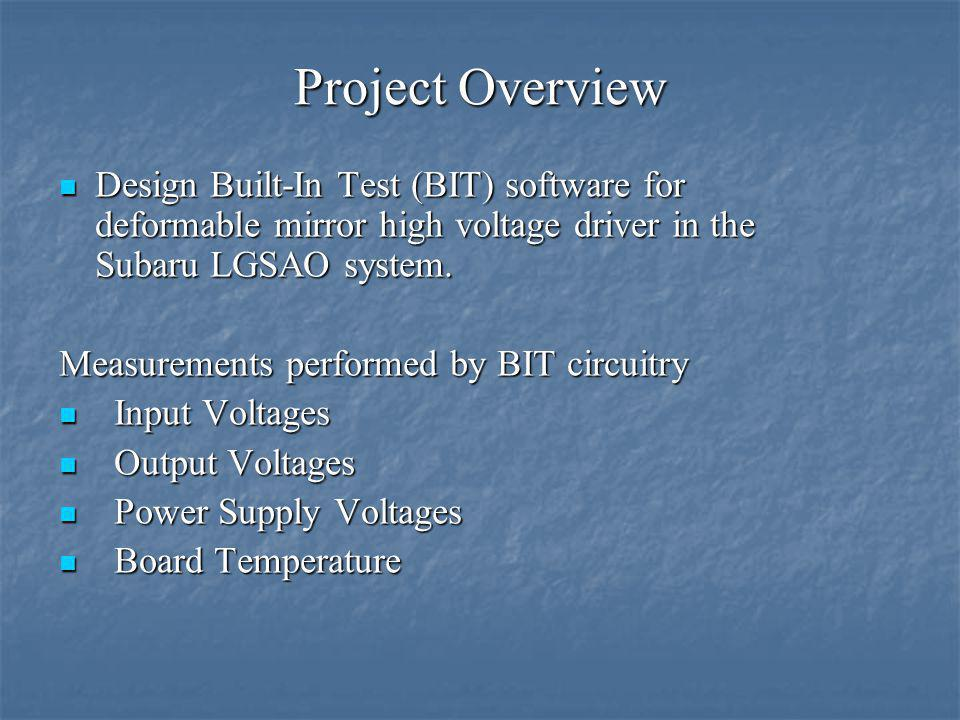 Project Overview Design Built-In Test (BIT) software for deformable mirror high voltage driver in the Subaru LGSAO system.