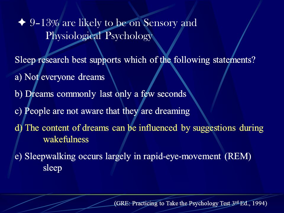 9–13% are likely to be on Sensory and Physiological Psychology Sleep research best supports which of the following statements.