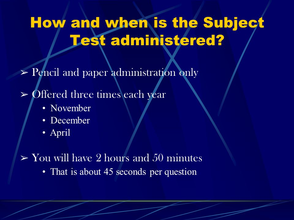 How and when is the Subject Test administered.