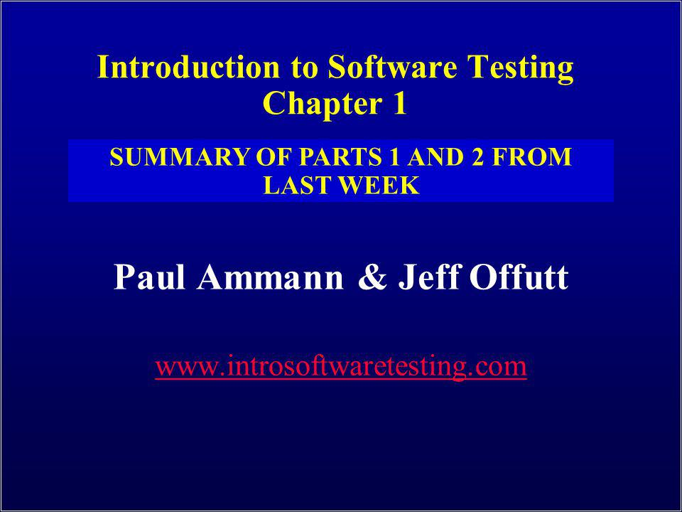 Introduction to Software Testing (Ch 1), www.introsoftwaretesting.com © Ammann & Offutt 2 A Talk in 3 Parts 1.Why do we test .