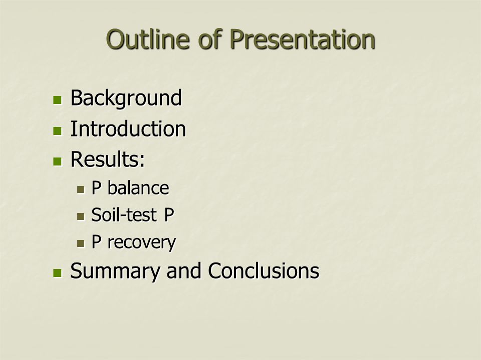 Outline of Presentation Background Background Introduction Introduction Results: Results: P balance P balance Soil-test P Soil-test P P recovery P rec