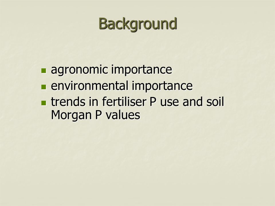 Background agronomic importance agronomic importance environmental importance environmental importance trends in fertiliser P use and soil Morgan P va
