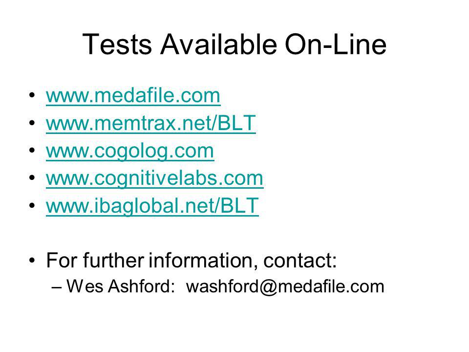 Tests Available On-Line www.medafile.com www.memtrax.net/BLT www.cogolog.com www.cognitivelabs.com www.ibaglobal.net/BLT For further information, contact: –Wes Ashford: washford@medafile.com