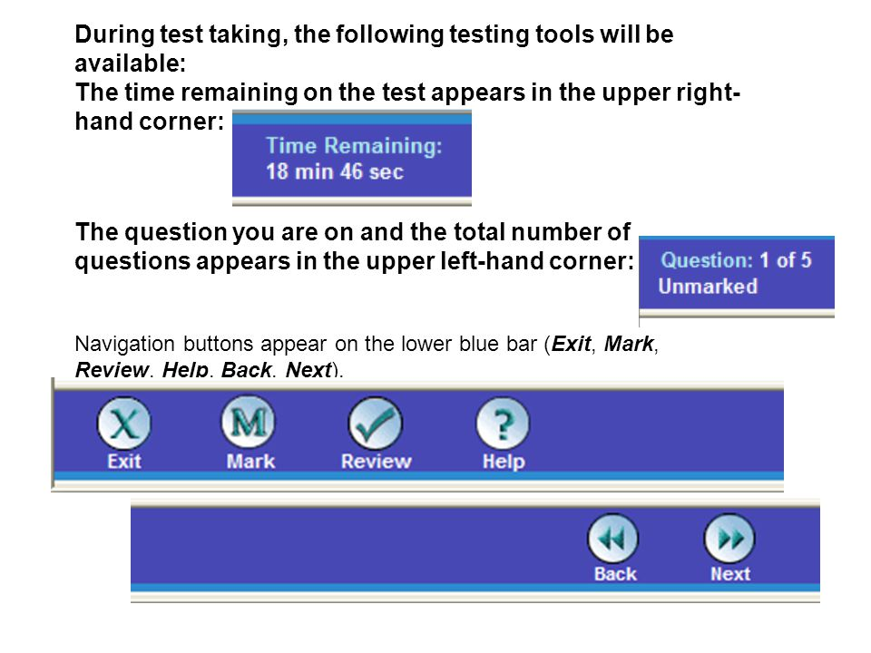 During test taking, the following testing tools will be available: The time remaining on the test appears in the upper right- hand corner: The questio