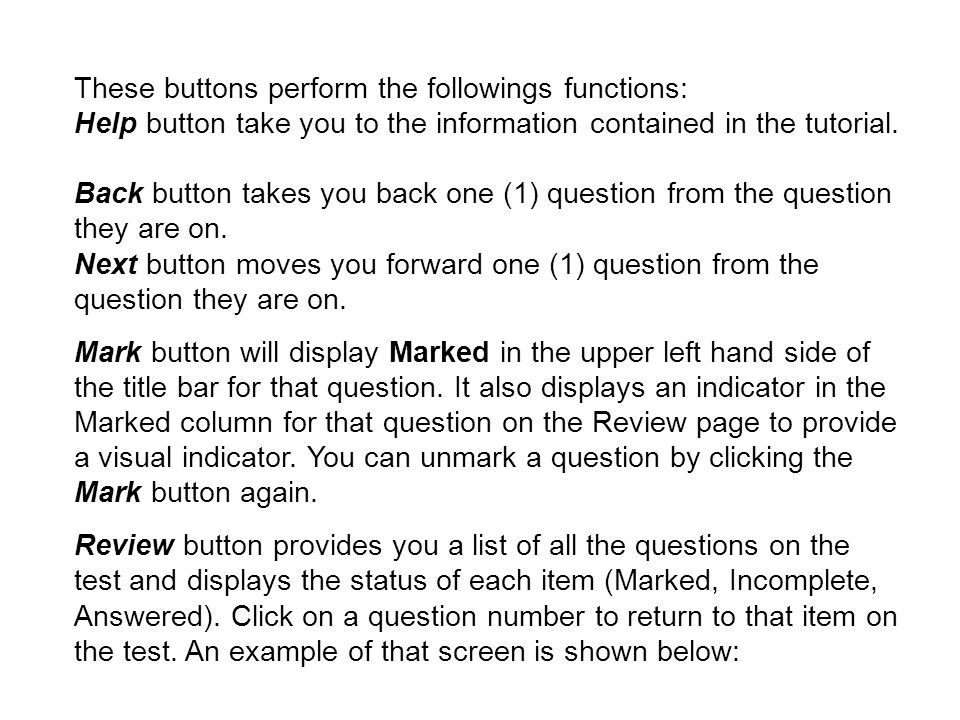 These buttons perform the followings functions: Help button take you to the information contained in the tutorial. Back button takes you back one (1)
