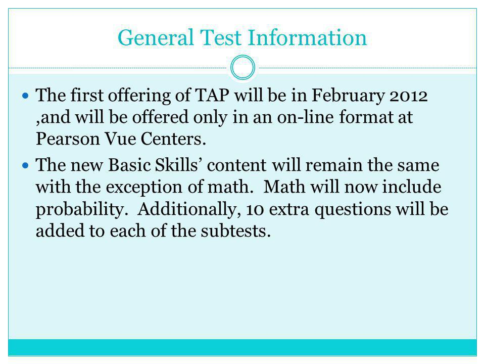General Test Information The cost of the entire TAP battery will be $99.00 with a $ 26.00 registration fee.