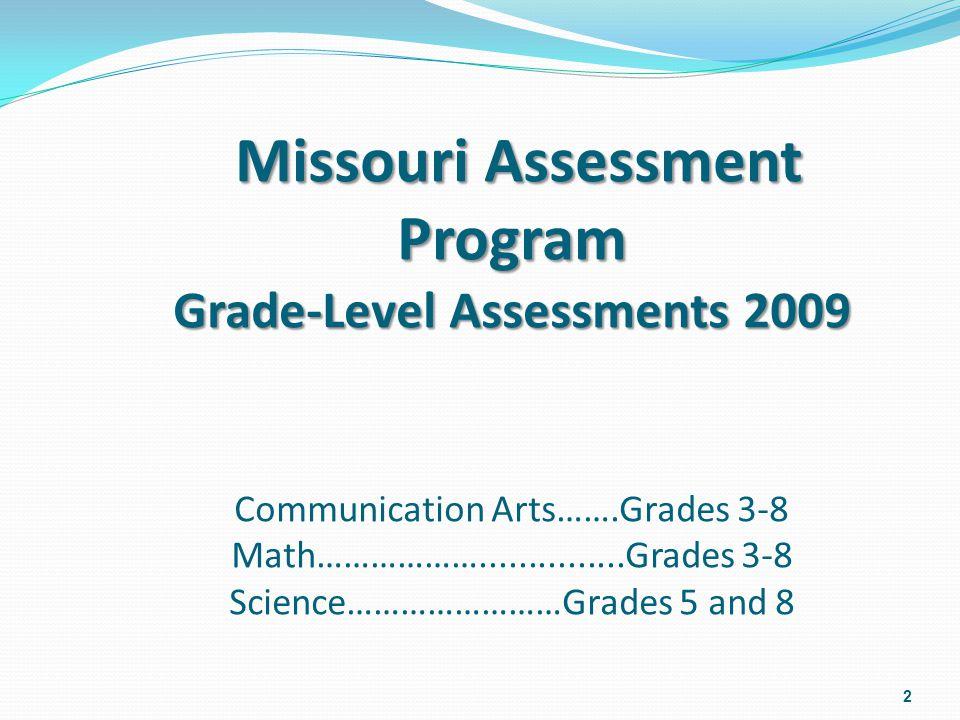 2 Missouri Assessment Program Grade-Level Assessments 2009 Missouri Assessment Program Grade-Level Assessments 2009 Communication Arts…….Grades 3-8 Math………………...............Grades 3-8 Science……………………Grades 5 and 8