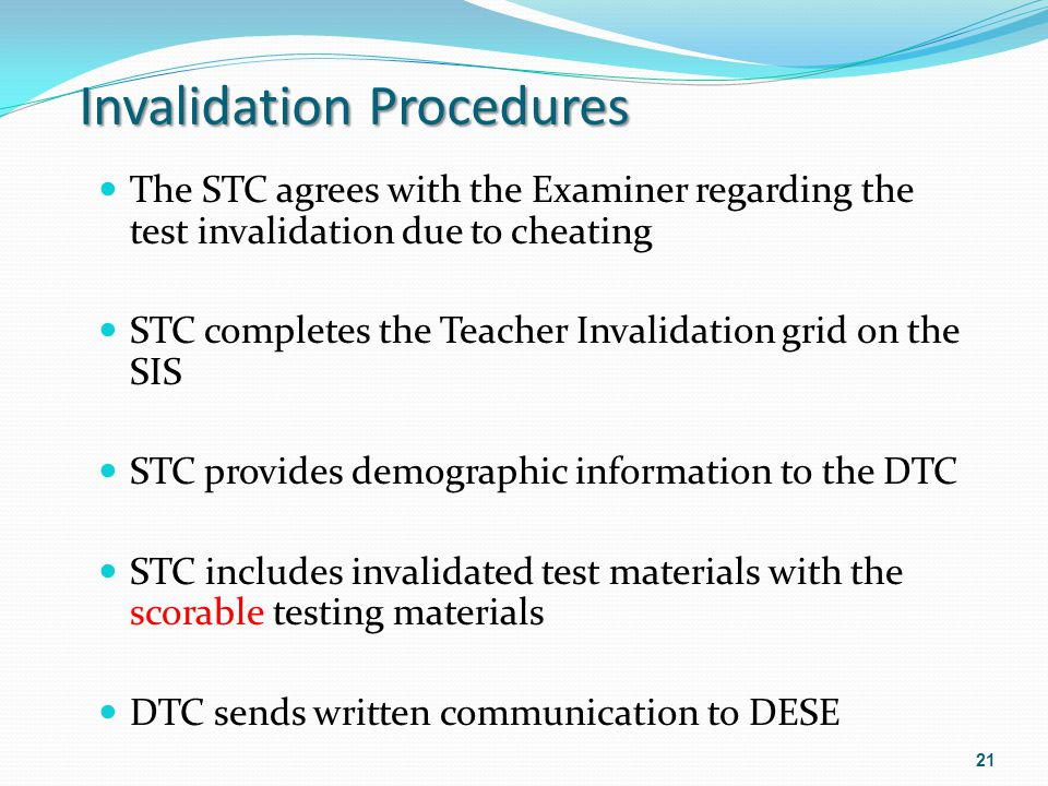 Invalidation Procedures The STC agrees with the Examiner regarding the test invalidation due to cheating STC completes the Teacher Invalidation grid o