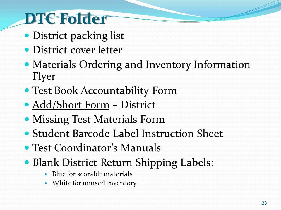 DTC Folder District packing list District cover letter Materials Ordering and Inventory Information Flyer Test Book Accountability Form Add/Short Form