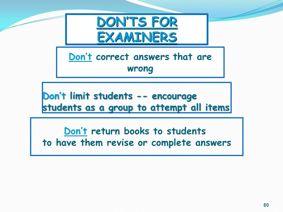 Dont limit students -- encourage students as a group to attempt all items 60 Dont return books to students to have them revise or complete answers Don