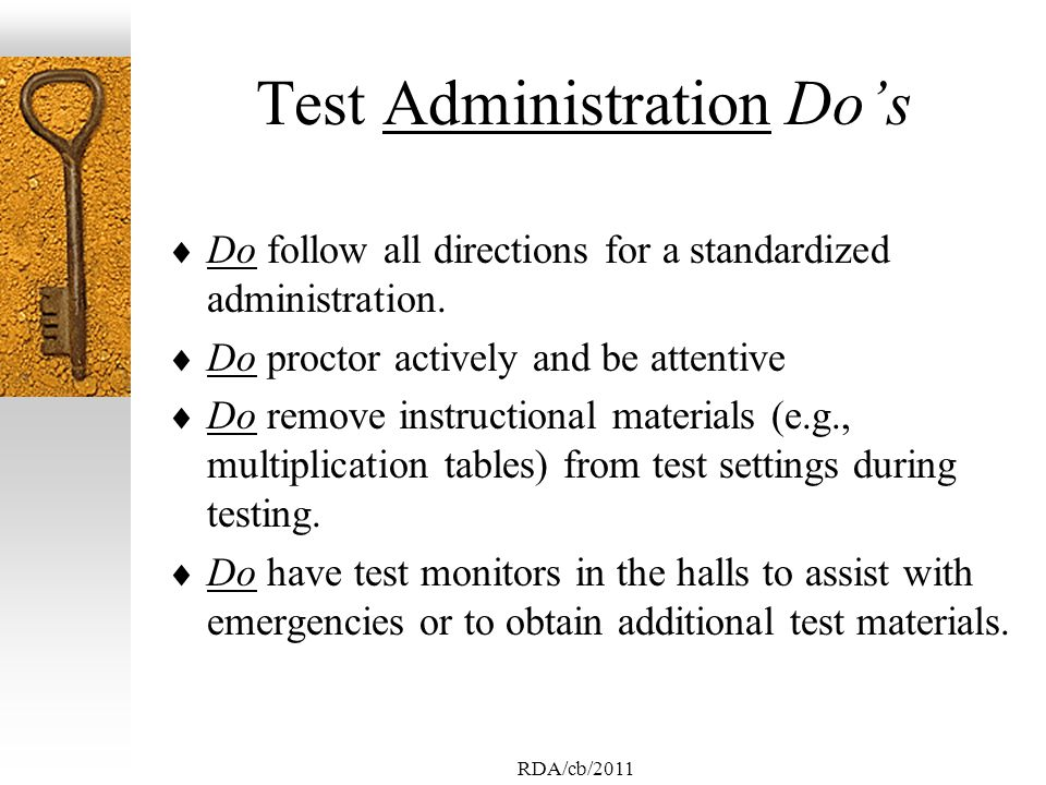 RDA/cb/2011 Test Administration Dos Do follow all directions for a standardized administration.