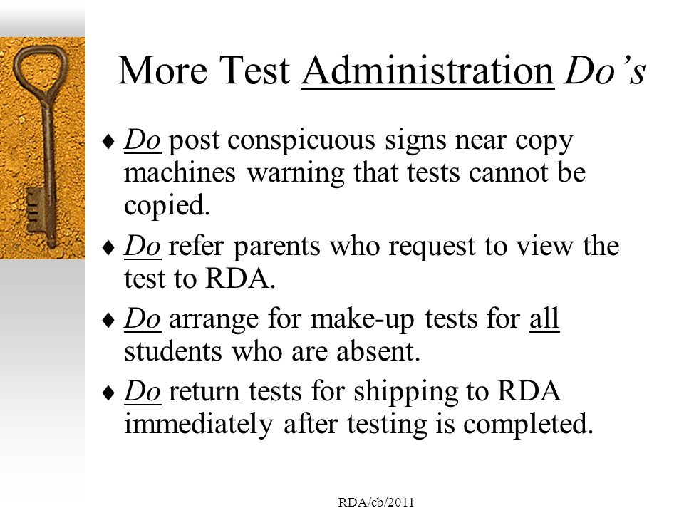 RDA/cb/2011 More Test Administration Dos Do post conspicuous signs near copy machines warning that tests cannot be copied.