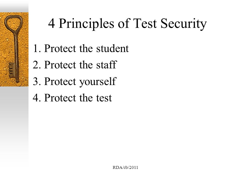 RDA/cb/2011 4 Principles of Test Security 1. Protect the student 2.