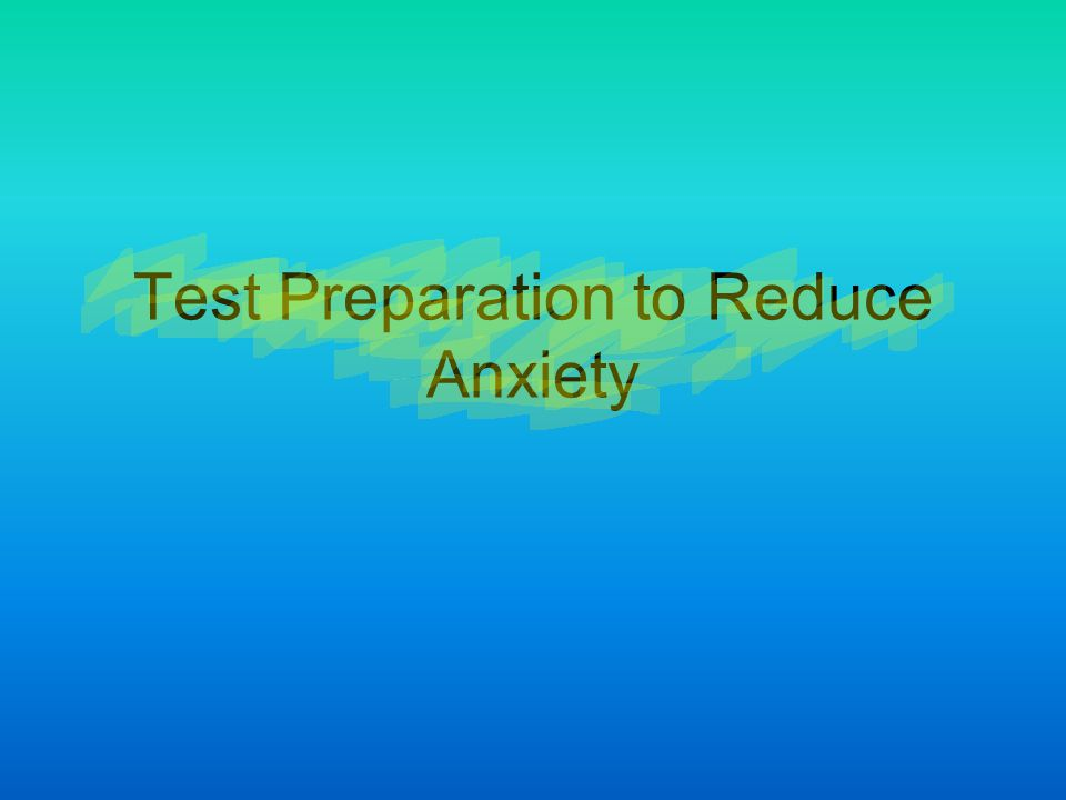 Test Preparation to Reduce Anxiety