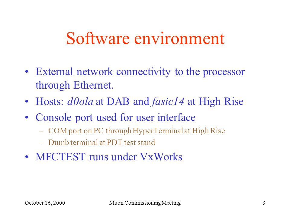 October 16, 2000Muon Commissioning Meeting4 MFCTEST features Coded in C, cross-compiled in d0mino to run on 68k CPU targets MFCTEST operates through simple, menu driven functions; no graphics or GUIs Log file maintenance option On-line help