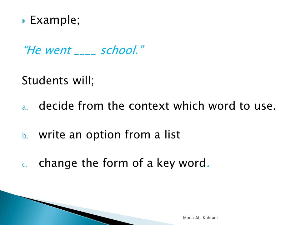 Example; He went ____ school. Students will; a. decide from the context which word to use.