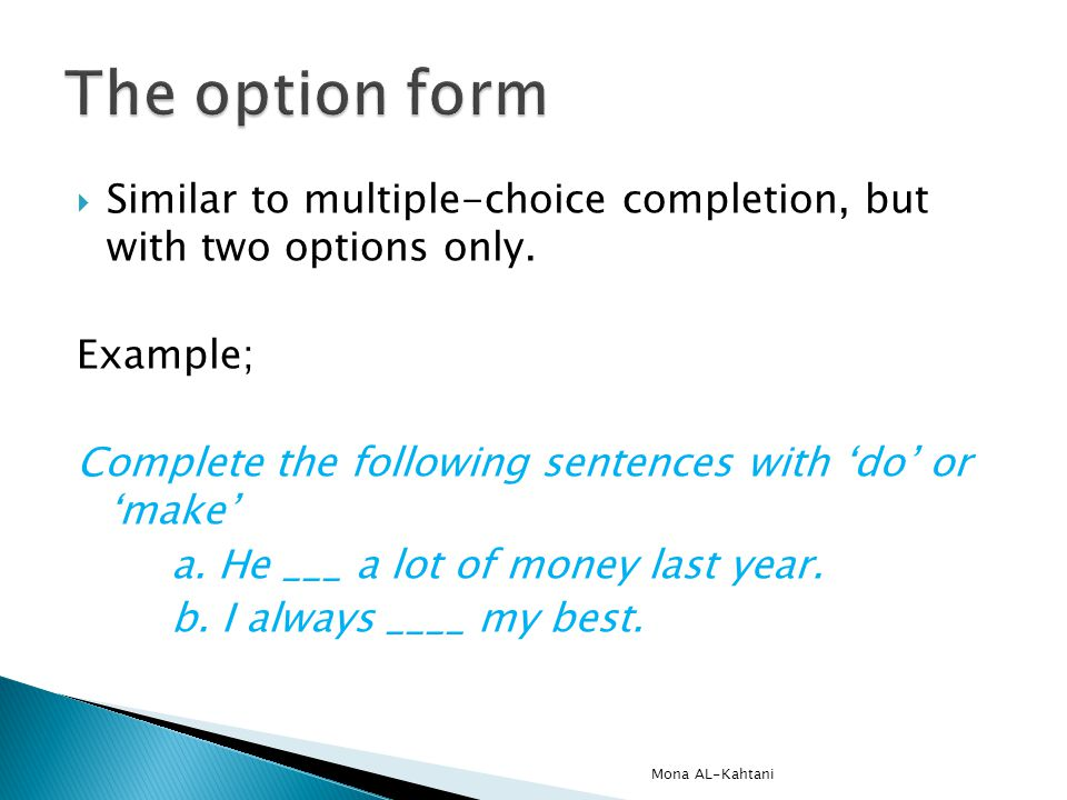 Similar to multiple-choice completion, but with two options only.