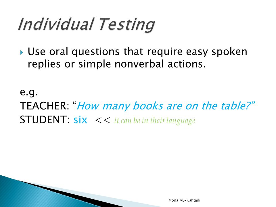 Use oral questions that require easy spoken replies or simple nonverbal actions.