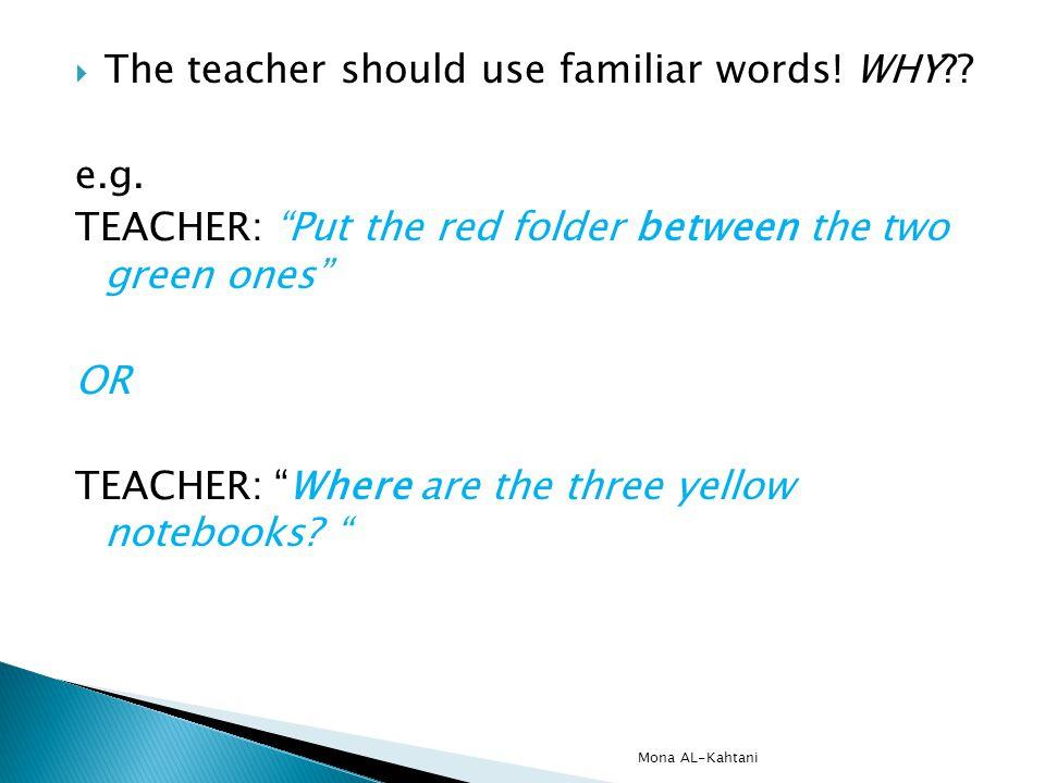 The teacher should use familiar words. WHY?. e.g.