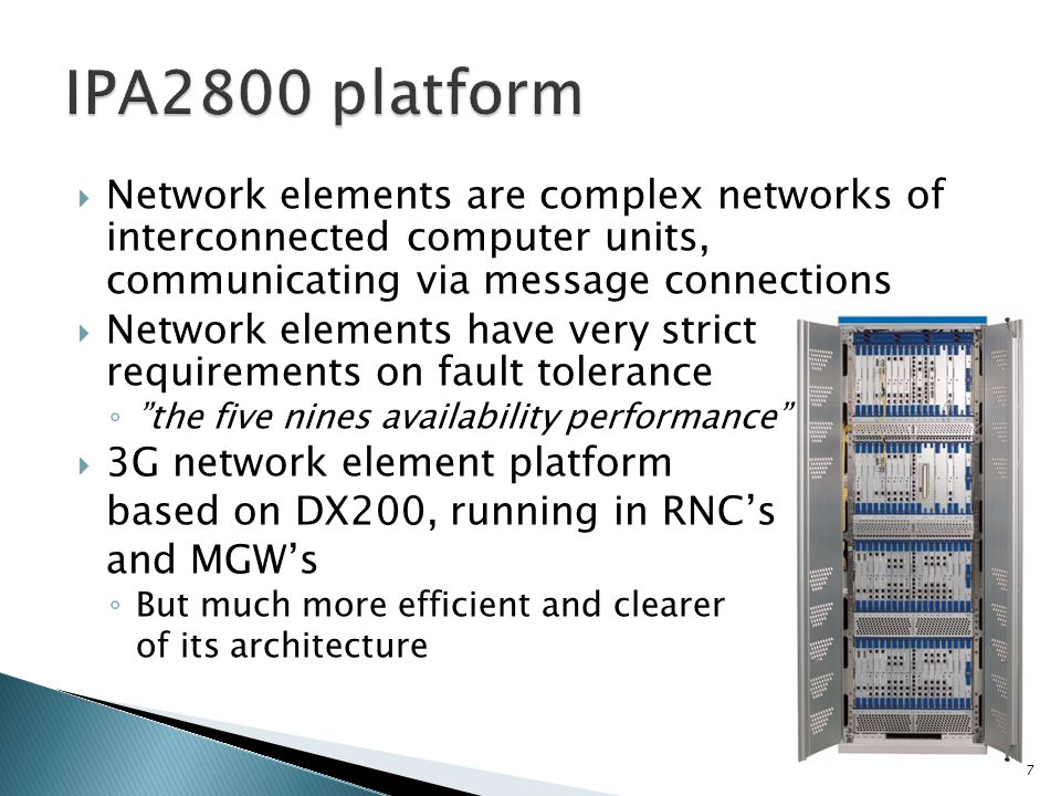 Network elements are complex networks of interconnected computer units, communicating via message connections Network elements have very strict requirements on fault tolerance the five nines availability performance 3G network element platform based on DX200, running in RNCs and MGWs But much more efficient and clearer of its architecture 7