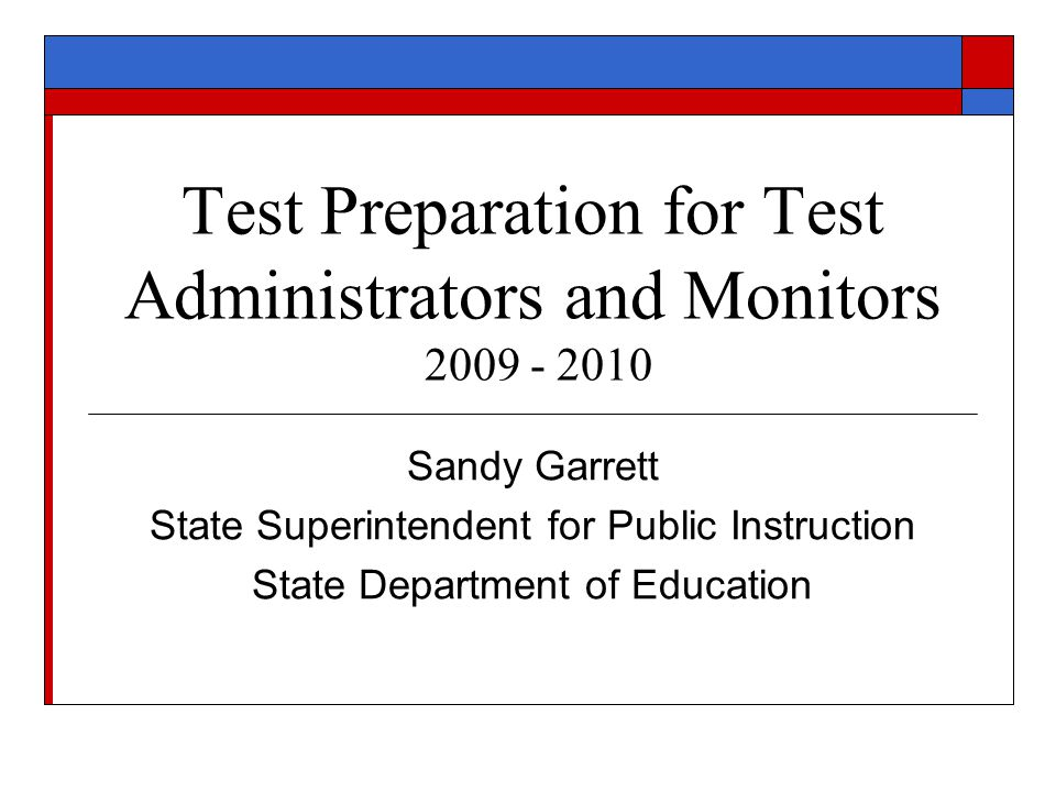 Test Preparation for Test Administrators and Monitors Sandy Garrett State Superintendent for Public Instruction State Department of Education