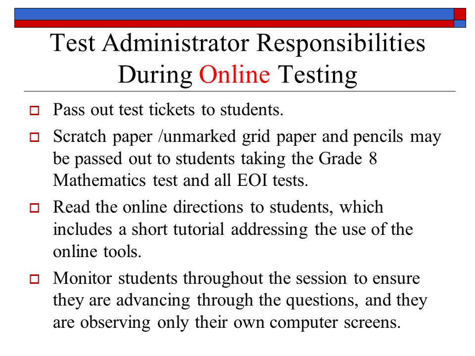 Test Administrator Responsibilities During Online Testing Pass out test tickets to students.