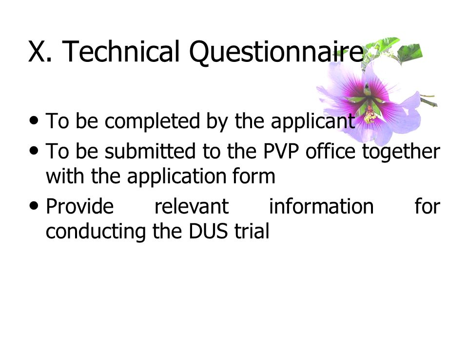 X. Technical Questionnaire To be completed by the applicant To be submitted to the PVP office together with the application form Provide relevant info