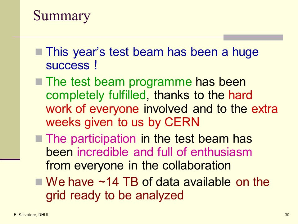 F. Salvatore, RHUL30 Summary This years test beam has been a huge success .