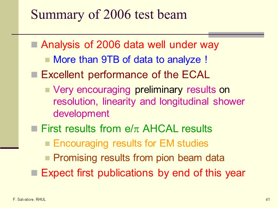 F. Salvatore, RHUL41 Summary of 2006 test beam Analysis of 2006 data well under way More than 9TB of data to analyze ! Excellent performance of the EC