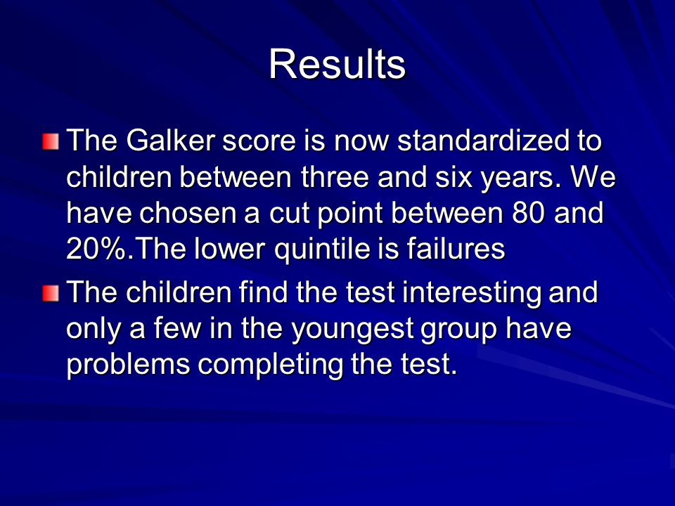 Results The Galker score is now standardized to children between three and six years.