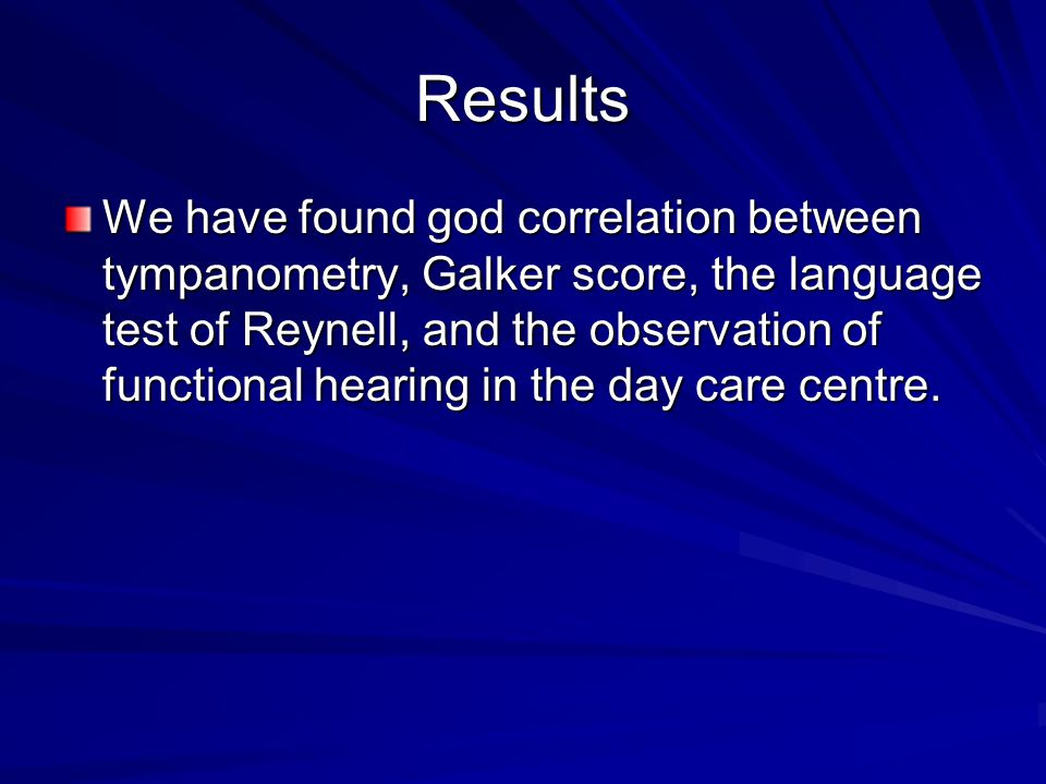 Results We have found god correlation between tympanometry, Galker score, the language test of Reynell, and the observation of functional hearing in the day care centre.