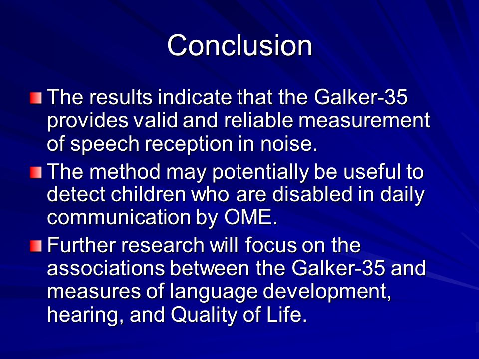 Conclusion The results indicate that the Galker-35 provides valid and reliable measurement of speech reception in noise.