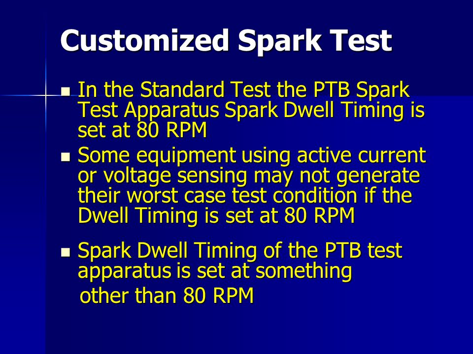 Customized Spark Test In the Standard Test the PTB Spark Test Apparatus Spark Dwell Timing is set at 80 RPM In the Standard Test the PTB Spark Test Ap