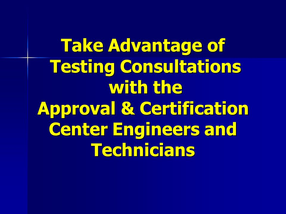 Take Advantage of Testing Consultations with the Approval & Certification Center Engineers and Technicians
