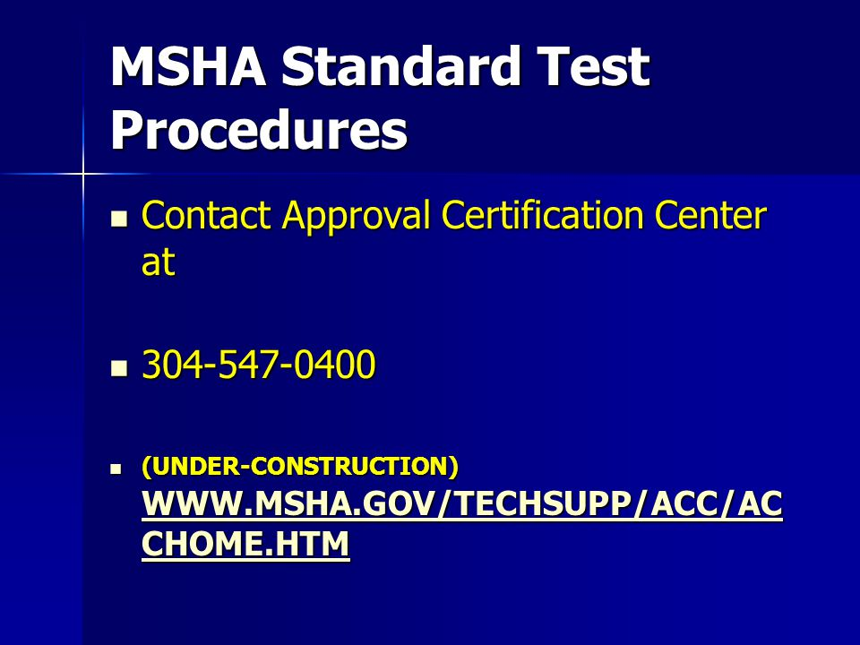 MSHA Standard Test Procedures Contact Approval Certification Center at Contact Approval Certification Center at 304-547-0400 304-547-0400 (UNDER-CONST