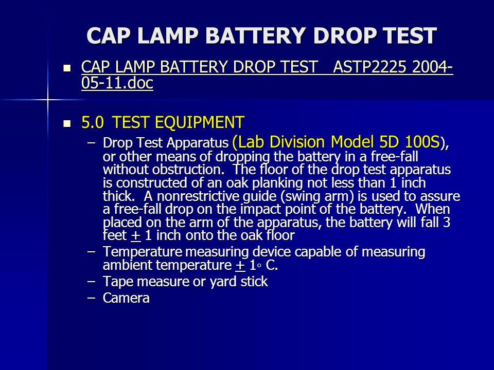 CAP LAMP BATTERY DROP TEST CAP LAMP BATTERY DROP TEST ASTP2225 2004- 05-11.doc CAP LAMP BATTERY DROP TEST ASTP2225 2004- 05-11.doc CAP LAMP BATTERY DR