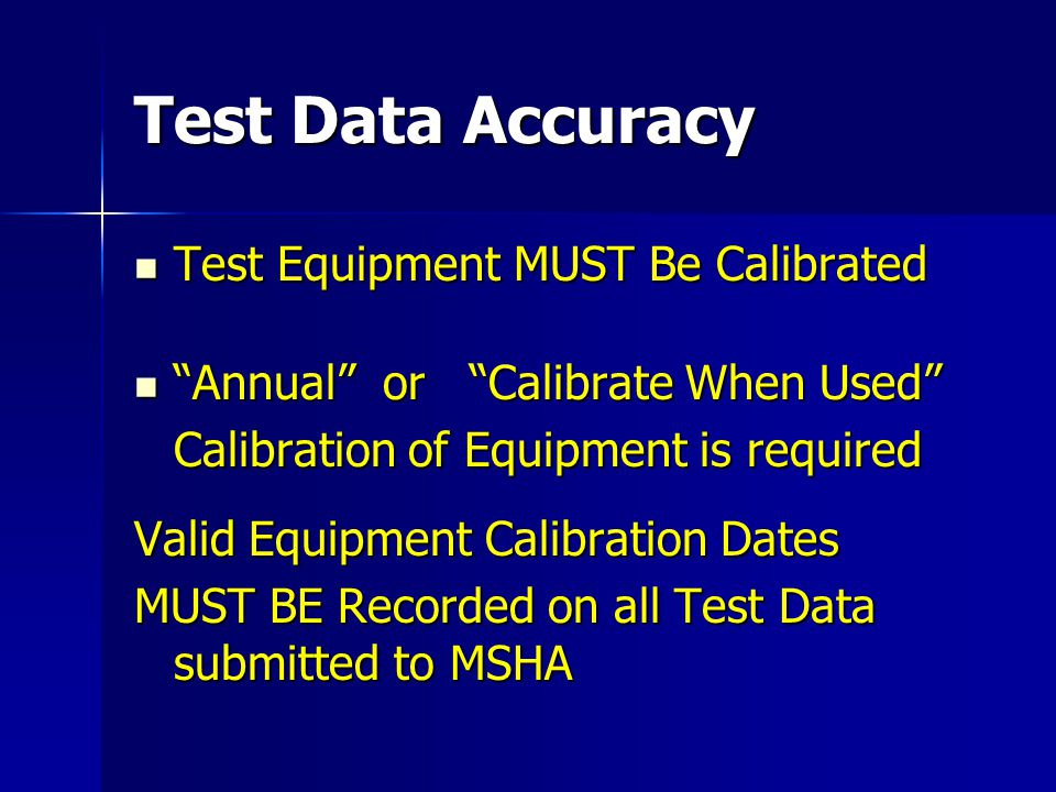 Test Data Accuracy Test Equipment MUST Be Calibrated Test Equipment MUST Be Calibrated Annual or Calibrate When Used Annual or Calibrate When Used Cal